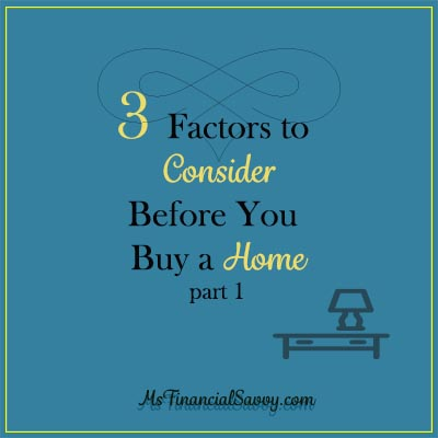 3 Factors To Consider Before You Buy A Home Part 1