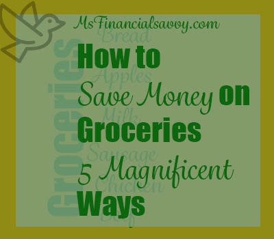 Learn how to save money on groceries in these 5 magnificent ways