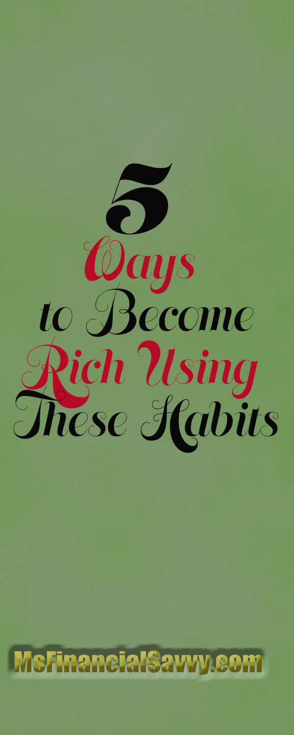 There are 5 ways to become rich using these good habits