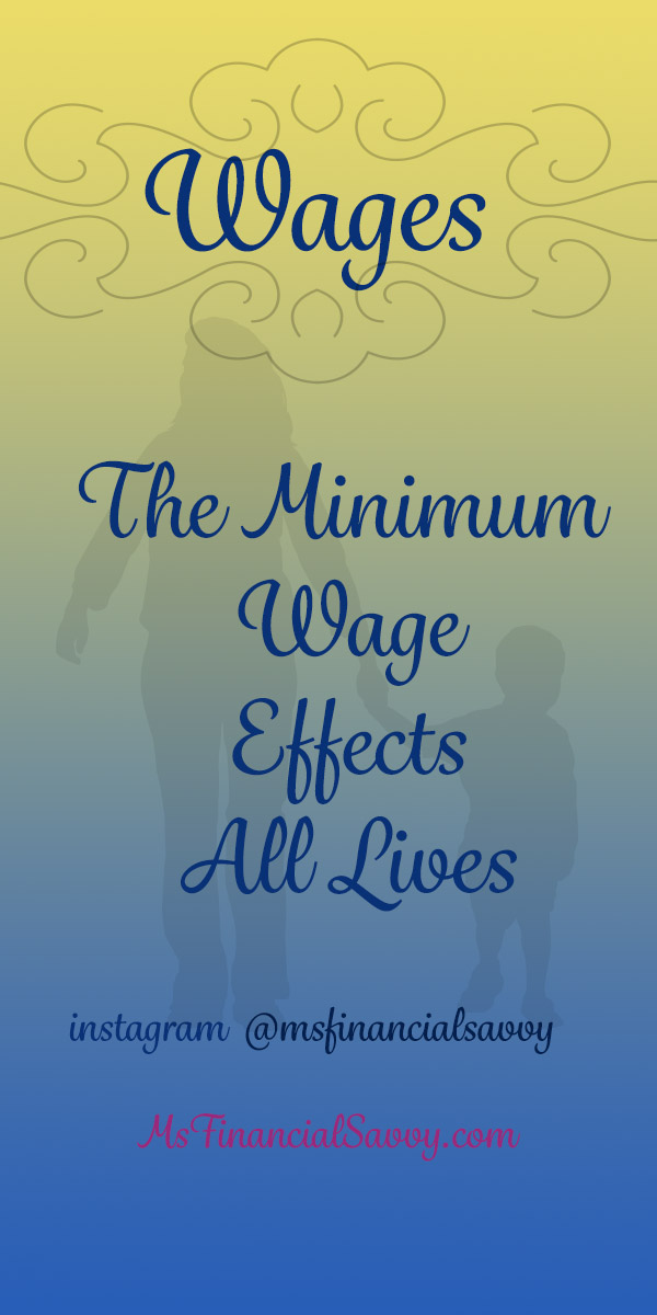The minimum wage effects all lives.