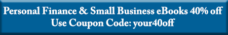 Personal finance and small business ebooks 40% off Use coupon code: your40off
