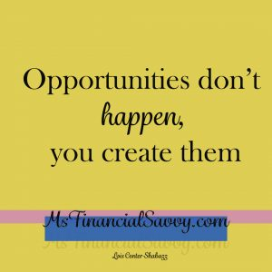 In real estate and home buying successOpportunities don't happen, you create them.