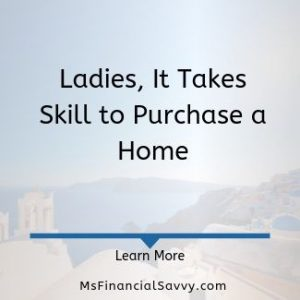 Ladies, it takes skills to purchase a home and non-owner occupied rental property