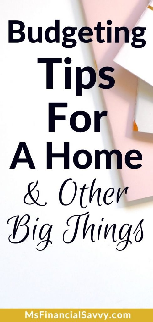 Big thing budgeting in 7 ways, budgeting for a home and other things