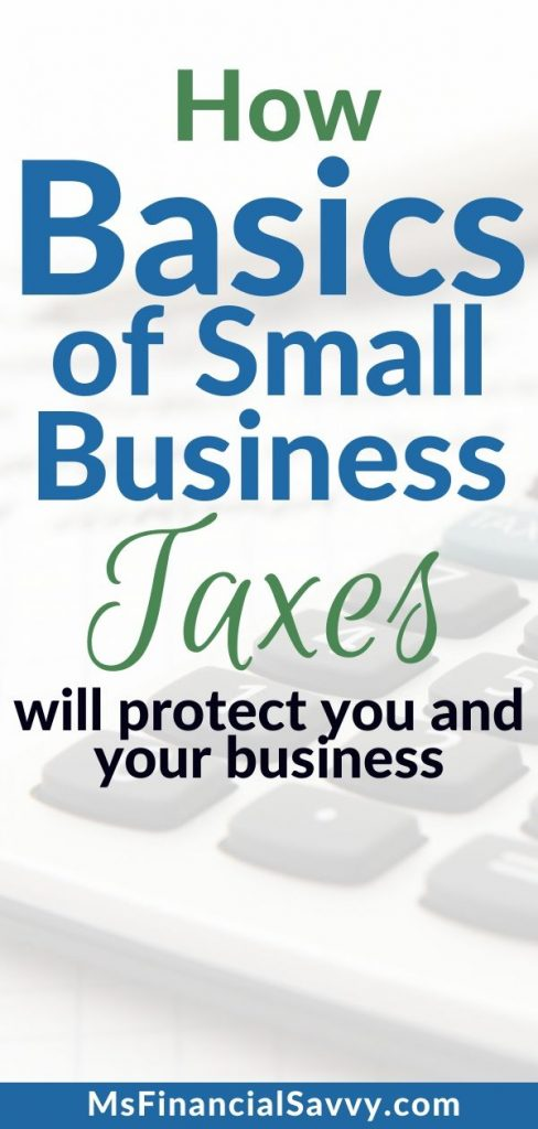 Knowing Basics of Small Business Taxes Will Protect You and Your Business